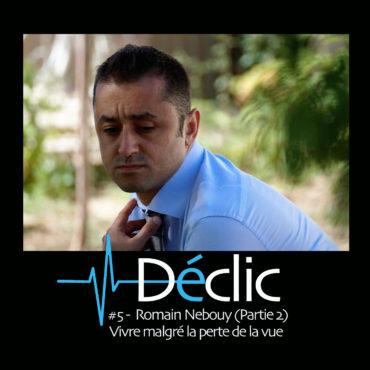 #5 : Romain Nebouy (Partie 2) – Vivre malgré la perte de la vue